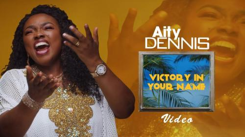 Aity Dennis – Victory In Your Name (Lyrics + Mp3)