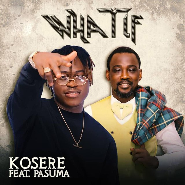 Kosere – What If Ft. Pasuma