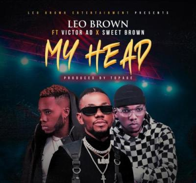 Leo Brown – My Head Ft. Victor AD, Sweet Brown