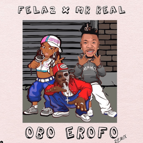 Fela 2 – Obo Erofo (Remix) Ft Mr Real