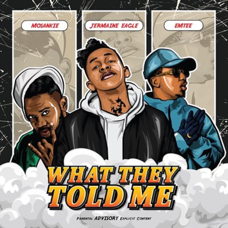Jermaine Eagle – What They Told Me Ft. Emtee, Mosankie MP3
