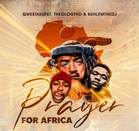 Qwestakufet – Prayer for Africa Ft. TheologyHD & BuhleMTheDJ
