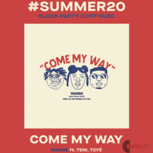 Wande – Come my way ft. Teni & Toye