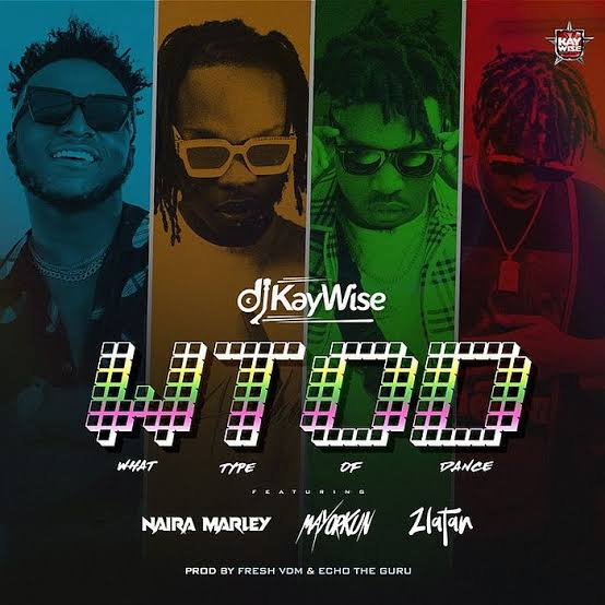 DJ Kaywise – WOTD (What Type Of Dance) ft. Mayorkun, Naira Marley & Zlatan