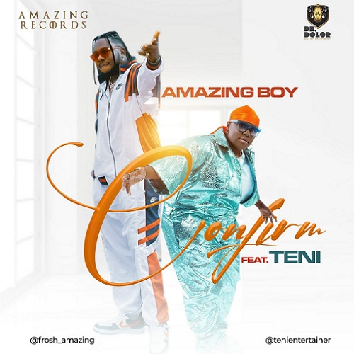 DOWNLOAD Amazing Boy Ft Teni – Confirm Mp3