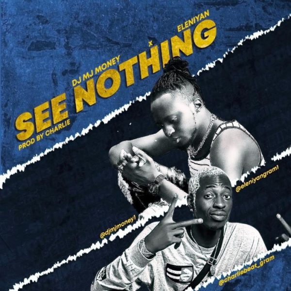 DOWNLOAD DJ MJ Money Ft Eleniyan – See Nothing Mp3