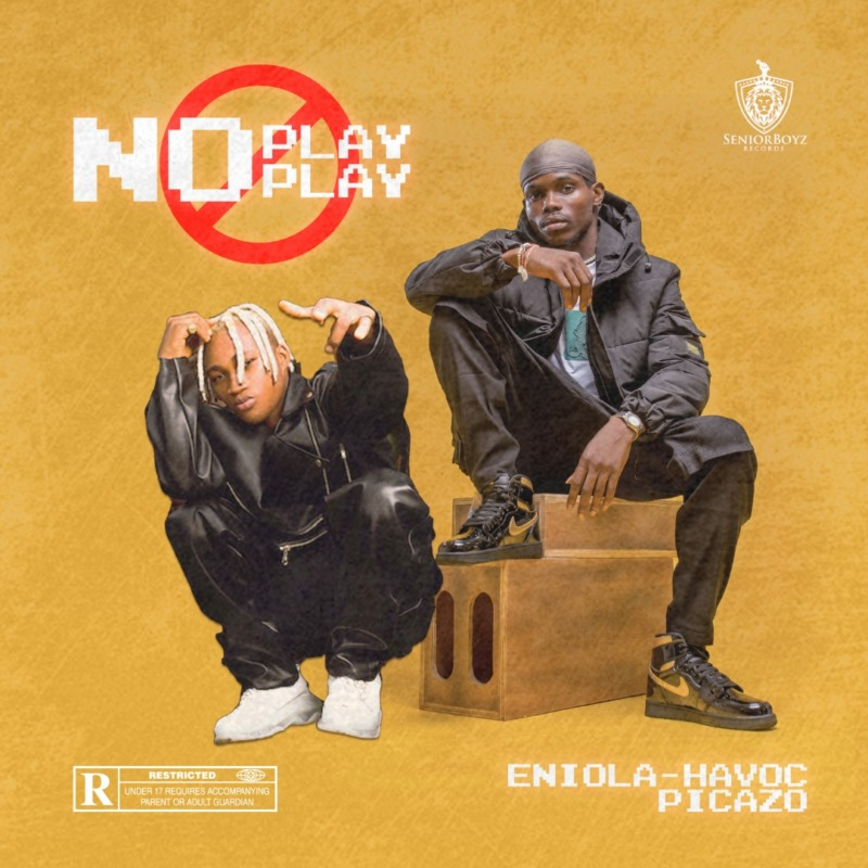 DOWNLOAD Eniola Havoc ft Picazo – No Play Play Mp3
