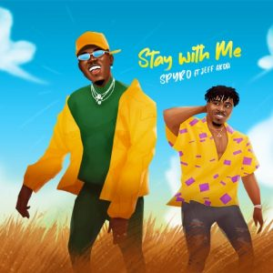 DOWNLOAD Spyro ft Jeff Akoh – Stay With Me Mp3