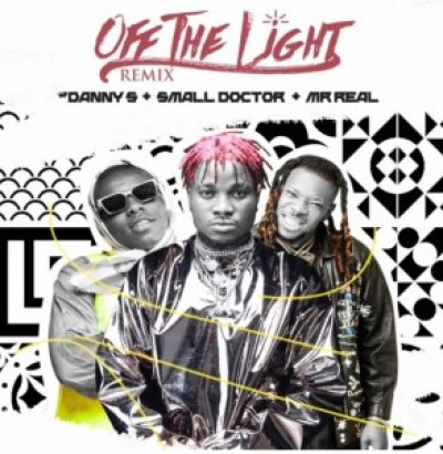 DOWNLOAD Danny S Ft Small Doctor & Mr Real – Off The Light (Remix) Mp3 Audio