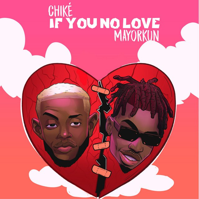 DOWNLOAD Chike Ft Mayorkun – If You No Love Mp3 Audio