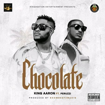 DOWNLOAD King Aaron ft Peruzzi – Chocolate Mp3