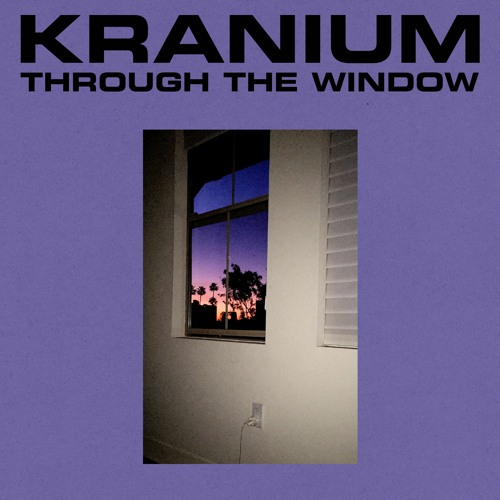 DOWNLOAD Kranium – Through The Window Mp3