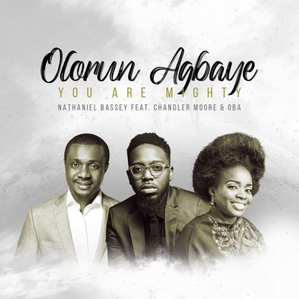 DOWNLOAD Nathaniel Bassey ft Chandler Moore & Oba – Olorun Agbaye (You Are Mighty) Mp3