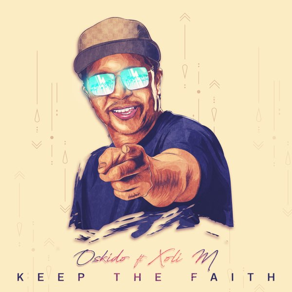 DOWNLOAD Oskido Ft Xoli M – Keep The Faith Mp3
