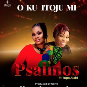 DOWNLOAD Psalmos Ft Tope Alabi – Oku Itooju Mi Mp3