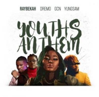 DOWNLOAD Raybekah Ft Dremo, Yungsam & GCN – Youths Anthem Mp3