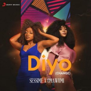 DOWNLOAD Sessimè Ft Omawumi – Diyo (Change) Mp3