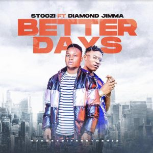 DOWNLOAD Stoozi ft Diamond Jimma – Better Days Mp3