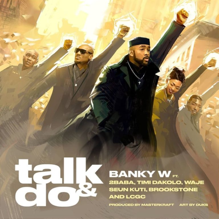 DOWNLOAD Banky W – Talk And Do Mp3 ft. 2Baba, Timi Dakolo, Waje, Seun Kuti, Brookstone, LCGC