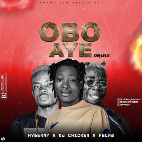 DOWNLOAD Hybekay Ft DJ Chicken x Fela2 – Obo Aye Remix Mp3
