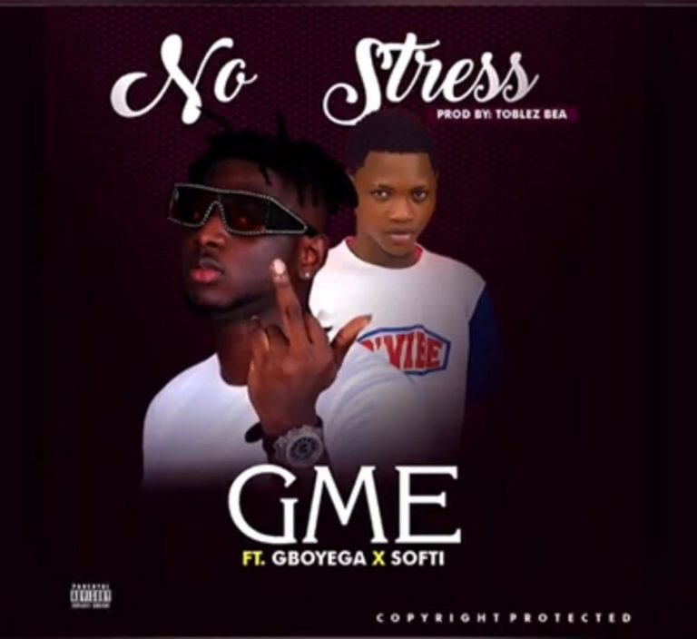 DOWNLOAD GME ft Gboyega x Softi – No Stress Mp3
