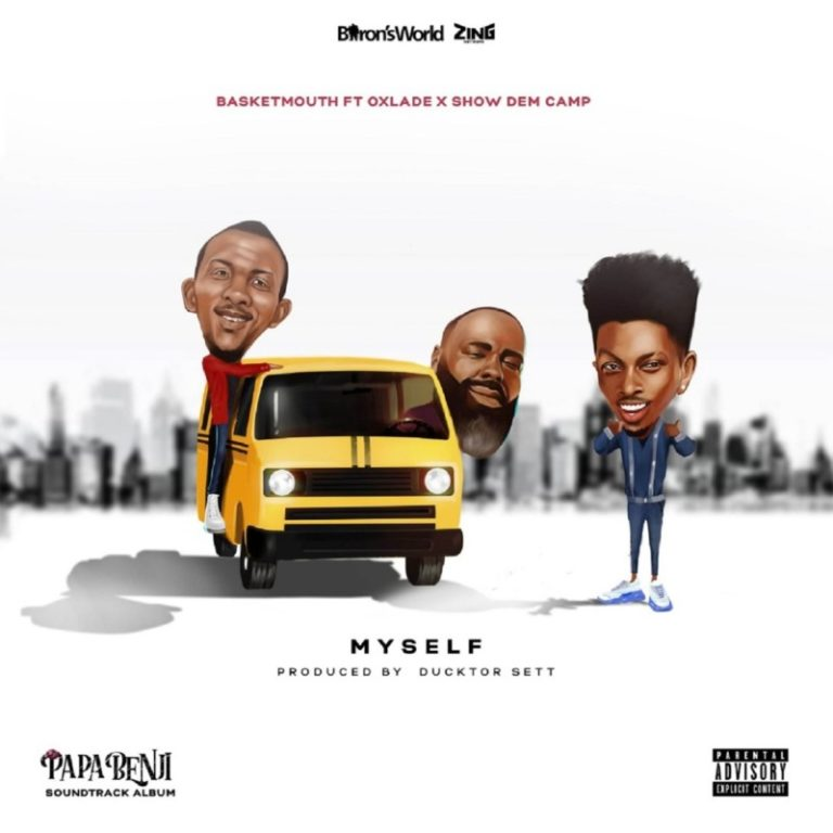 Full LYRICS: Basketmouth ft Oxlade & Show Dem Camp – Myself Lyrics