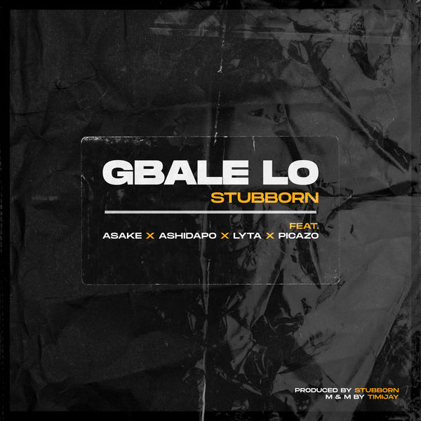 DOWNLOAD Lyta Ft Picazo & Stubborn Beatz – Gbale Lo Mp3