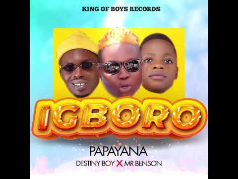 DOWNLOAD Papayana Ft Destiny Boy, Mr Benson – Igboro Mp3