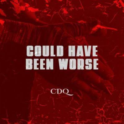 DOWNLOAD CDQ – Could Have Been Worse Mp3