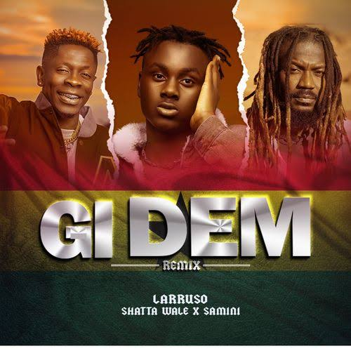 DOWNLOAD Larruso Ft Shatta Wale & Samini – Gi (Dem Remix) Mp3