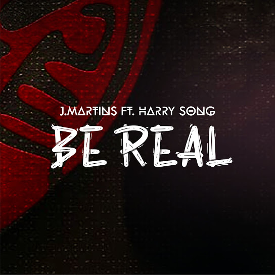 DOWNLOAD J.Martins Ft Harrysong – Be Real Mp3