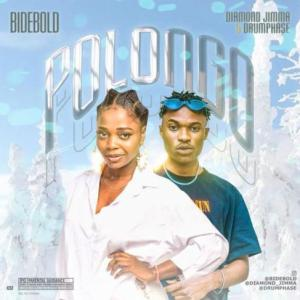 Bidebold – Polongo Ft. Diamond Jimma, Drumphase Mp3 Download Audio