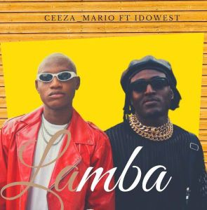 [MUSIC] Ceeza Mario – Lamba ft Idowest Free Mp3 Download