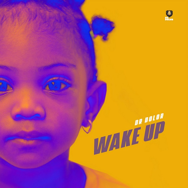 [MUSIC] Dr Dolor – Wake Up Mp3 Audio Download