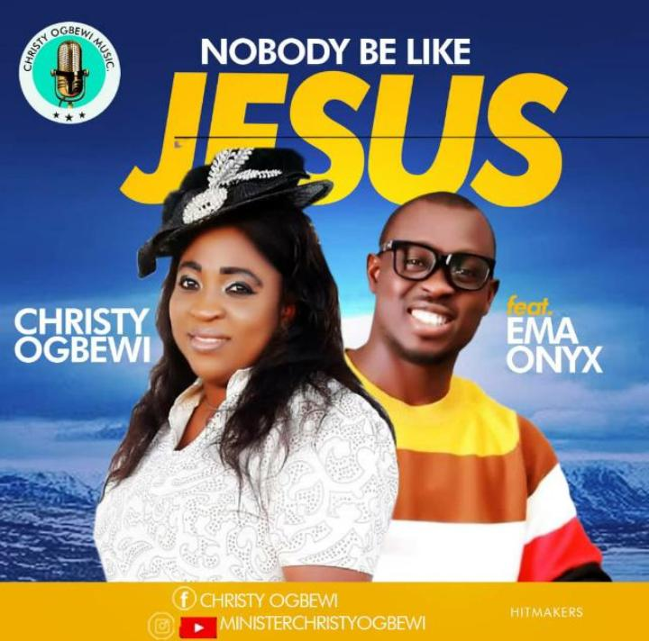 Minister Christy Ogbewi – Nobody Be Like Jesus ft. Ema Onyx Mp3 + Video Download