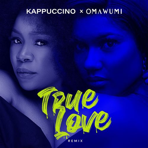 [Music] Kappuccino & Omawumi – True Love (Remix) Mp3 Download Audio
