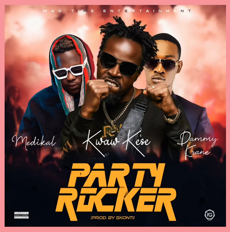 [MUSIC] Kwaw Kese – Party Rocker Ft Medikal & Dammy Krane Free Mp3 Download