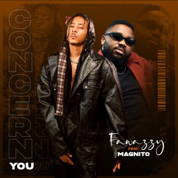[Music] Fawazzy – Concern You feat. Magnito