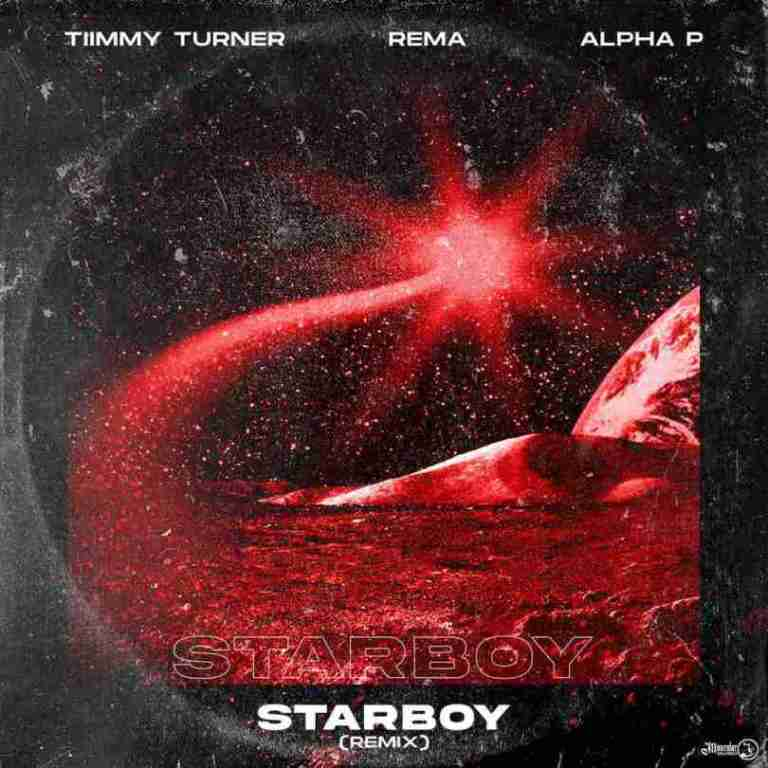 Rema ft. Timmy Turner, Alpha P – Starboy (Remix) MP3 DOWNLOAD Audio