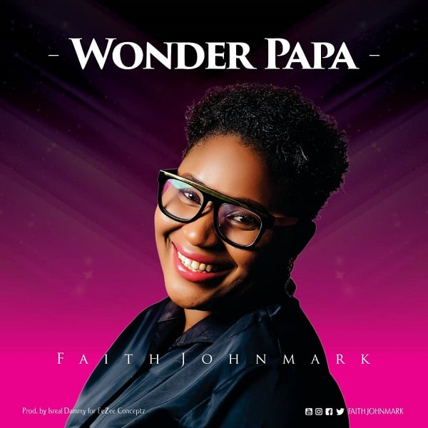Faith Johnmark – Wonder Papa Mp3 Download Audio