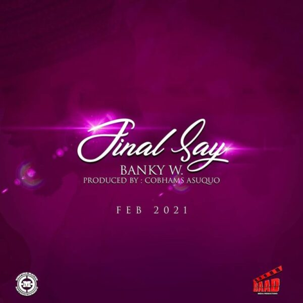 Banky W – Final Say LYRICS (Read & Stream Now...)