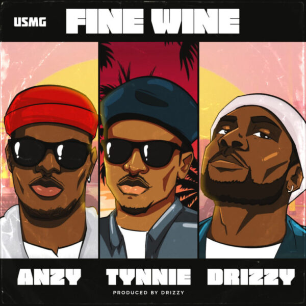 USMG – Fine Wine ft. Anzy, Tynnie, Drizzy