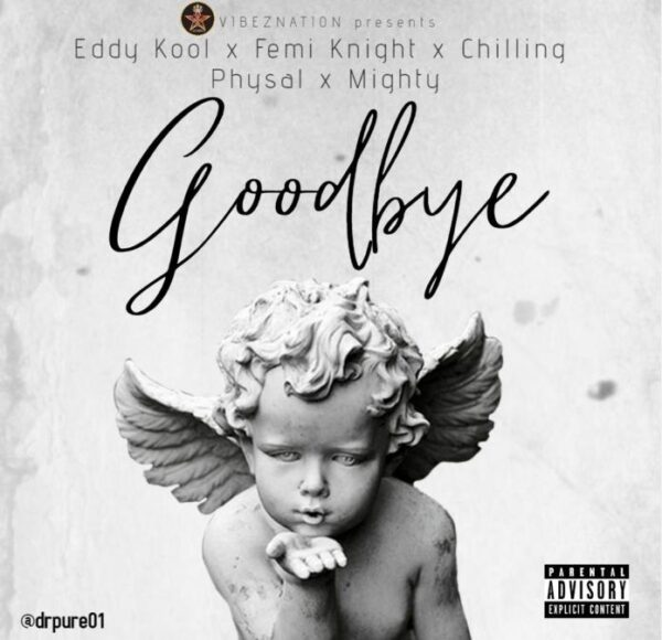 Eddy Kool – Goodbye Ft. Femi Knight, Chilling Physal, Mighty