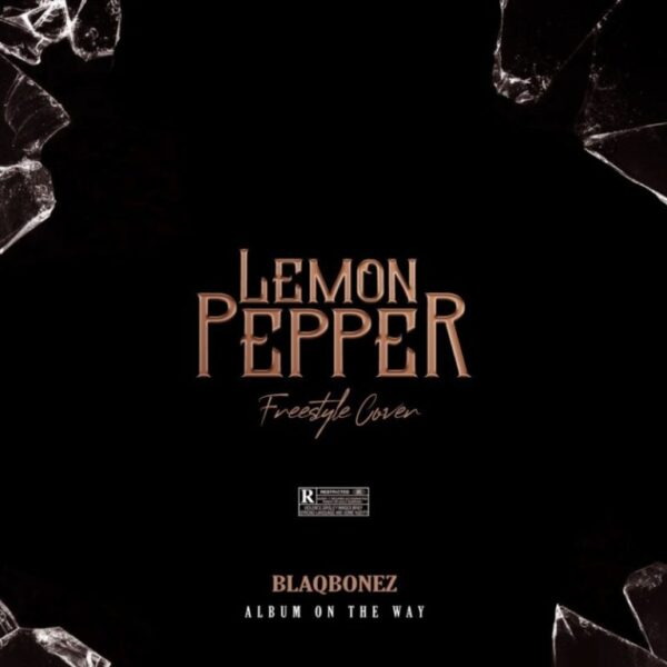 [Music] Blaqbonez – Lemon Pepper (Freestyle)