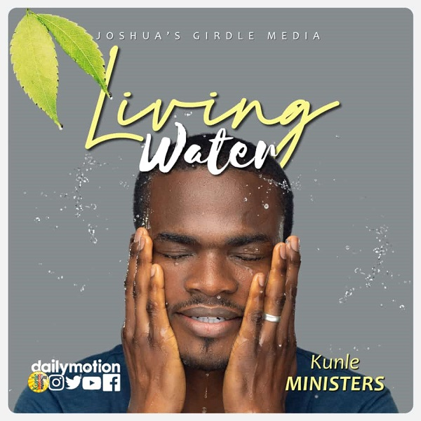 Kunle Ministers – Living Water (Lyrics + Audio) Download