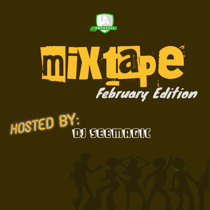 DJ SeeMagic: Amebo9ja February Mixtape
