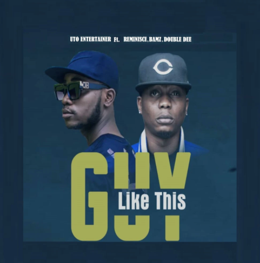 UTO Entertainer – Guy Like This ft. Reminisce