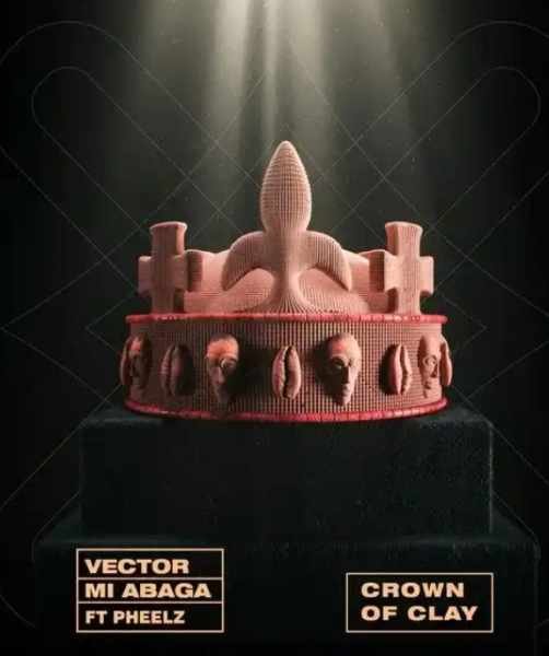 "Vector – ""The Crown Of Clay"" Ft MI Abaga & Pheelz"