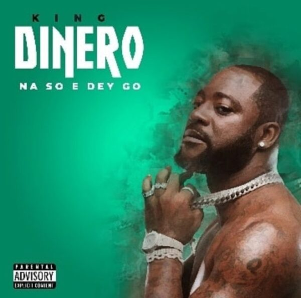 KingDinero – Na So E Dey Go