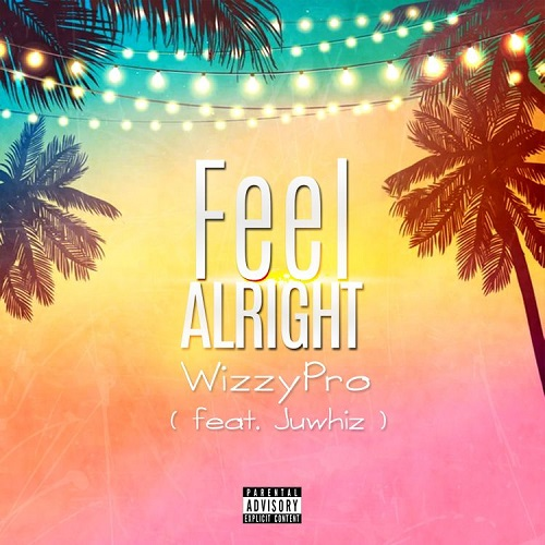 Wizzypro – Feel Alright ft Juwhiz
